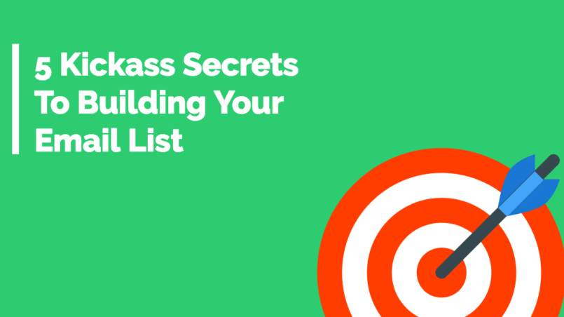 5 Kickass Secrets To Building Your Email List